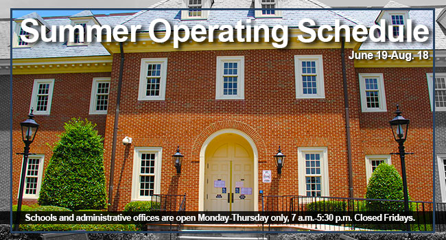 Summer Operating Schedule: June 19 - Aug 18 Schools and administrative offices are open Monday-Thursday only, 7 a.m.-5:30 p.m. Closed Fridays.