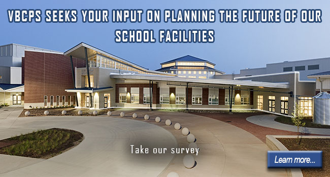 VBCPS Seeks Your Input On Planning The Future of Our School Facilities: Take our survey. Learn More