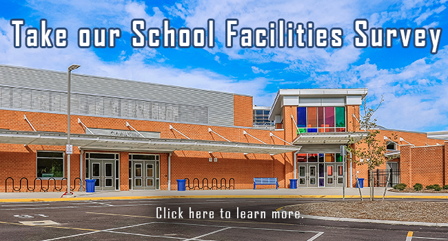 Take our School Facilities Survey Click here to learn more.