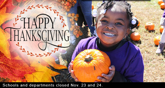 Happy Thanksgiving: Schools and departments closed Nov. 23 and 24.